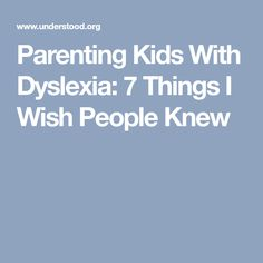 Parenting Kids With Dyslexia: 7 Things I Wish People Knew