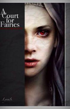 A Court for Fairies {Wattys 2015} (on Wattpad) http://w.tt/1JASD53 #vampire #Vampire #amreading #books #wattpad