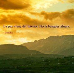 """""""La paz viene del interior. No la busques afuera."""" Buda"""