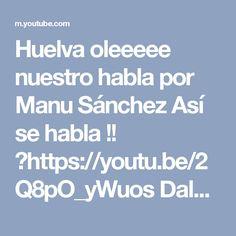 Huelva oleeeee nuestro habla por Manu Sánchez Así se habla !! 👉https://youtu.be/2Q8pO_yWuos Dale a me gusta a mi pagina y comparte.  👉https://goo.gl/7ZZbaJ