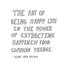 Extract your happiness from common things :)