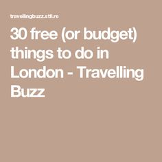 30 free (or budget) things to do in London - Travelling Buzz