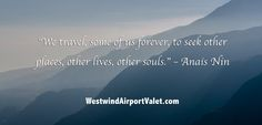 """""""We travel, some of us forever, to seek other places, other lives, other souls."""" -- Anais Nin  #CherryPieSocial #travel #quotes"""