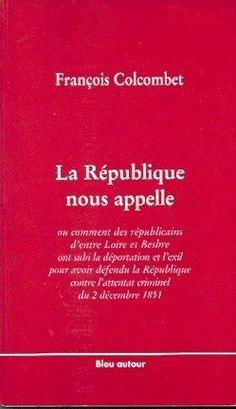 La Republique nous appelle. Déportations et exil après le 2 decembre 1851 entre Loire et Besbre de François Colcombet, http://www.amazon.fr/dp/2912019192/ref=cm_sw_r_pi_dp_S6krsb13CQ081
