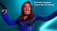 Bart Baker Meghan Trainor Me Too Parody. Will come out a clone of Meghan.