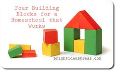 Four Building Blocks for a Homeschool that Works by @brightideasteam