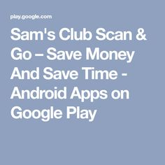 Sam's Club Scan & Go – Save Money And Save Time - Android Apps on Google Play