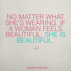 You are beautiful. #JonJosefSpeaks