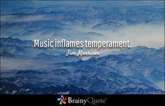 Music inflames temperament. - Jim Morrison