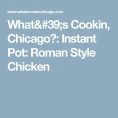 What's Cookin, Chicago?: Instant Pot: Roman Style Chicken