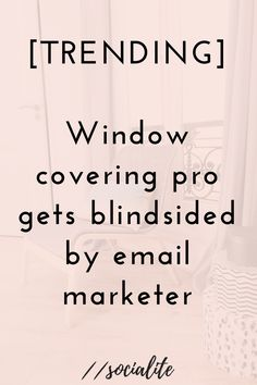 [Trending] Window coverings pro gets blindsided by email marketer — Kate the Socialite