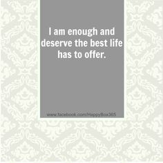 I am enough and deserve the best life has to offer. #affirmation #quotes