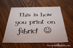 How to print on fabric... I could use this for so many things!