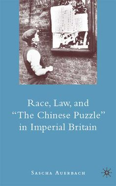 """Race Law and """"The Chinese Puzzle"""" in Imperial Britain"""