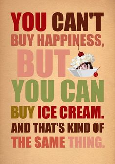 You can't buy 'Happiness', but you can buy Ice Cream and that's kind of the same thing. #fun #pin