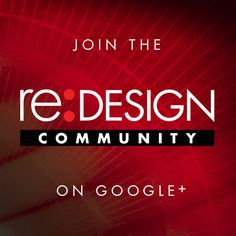 Join the re:DESIGN Community on #GooglePlus >> https://plus.google.com/u/0/communities/103308401659206785937   Good design is good #business.