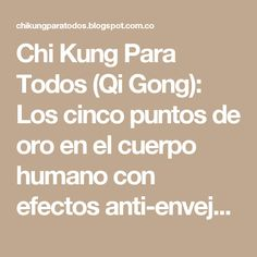 Chi Kung Para Todos (Qi Gong): Los cinco puntos de oro en el cuerpo humano con efectos anti-envejecimiento