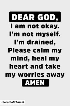 Dear God, I am not okay. I am not myself. I am drained. Please calm my mind, heal my heart and take my worries away. #quotes #prayer #prayerquotes #inspirationalquotes #biblequotes