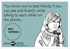 Love the friend humor in this.  I laughed out loud because it is so true.