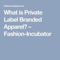 What is Private Label Branded Apparel? – Fashion-Incubator