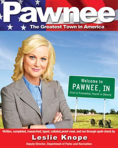 """Welcome to Pawnee: More Exciting than New York, More Glamorous than Hollywood, Roughly the Same Size as Bismarck, North Dakota In """"Pawnee,"""" Leslie Knope (as played by Amy Poehler on NBC's hit show """"Parks and Recreation"""") takes readers on a hilarious tour through her hometown, the Midwestern haven known as Pawnee, Indiana."""