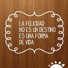 La felicidad no es un destino, es una forma de vida #Frases #español #paravivirmejor