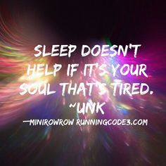 sleep doesn't help if it's your soul that's tired - Google Search