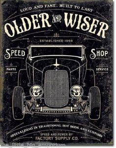 Older & Wiser Speed Shop Traditional & Custom 50 s Hot Rod Metal Tin Sign Garage