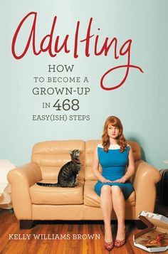 "Quarter-Life Crisis Reading List: Based on Kelly Williams Brown's blog Adulting, Adulting: How to Become a Grown-Up in 468 Easy(ish) Steps is for you ""if you graduated from college but still feel like a student,"" ""if you wear a business suit to job interviews but pajamas to the grocery store,"" and ""if you have your own apartment but no idea how to cook or clean."""