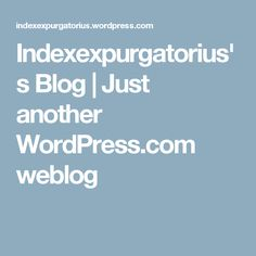 Indexexpurgatorius's Blog | Just another WordPress.com weblog