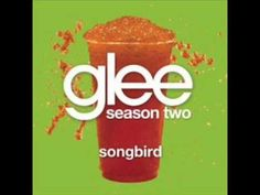 Glee- Songbird  I love this <3 literally going to play this at my wedding.