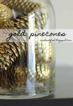 Gold Pinecones....This may be the perfect thing to fill up my new large apothecary jar with! I need a little glimmer up on the mantle.