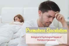 causes of premature ejaculation - biological & psychological