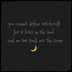 You cannot define witchcraft for ot loves in the soul and no two souls are the same Pagan Quotes, Witch Quotes, Wiccan Witch, Wicca Witchcraft, Magick Spells, Eclectic Witch, Spiritual Path, Book Of Shadows, Spirituality