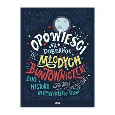 """""""Opowieści na dobranoc dla młodych buntowniczek"""", historie stu bohaterskich kobiet od Elżbiety Ipo Serenę Williams, to nowe wersje bajek stworzone, by zainspirować wszystkie dziewczynki. Książka, zilustrowana przez sześćdziesiąt artystek ze wszystkich zakątków świata, to najhojniej finansowana oryginalna publikacja w dziejach crowdfundingu."""