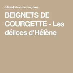 BEIGNETS DE COURGETTE - Les délices d'Hélène