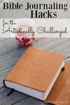 Bible Journaling Hacks for the Artistically Challenged. Great tips and tricks for making the most of your Bible Journal even if you aren't an artist. #biblejournaling