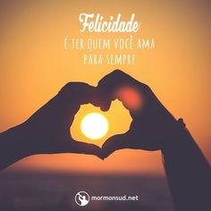 A maior felicidade do mundo é ter nossa família conosco para sempre!  Acesse: mormonsud.net