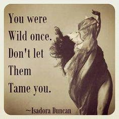 I want to be this way; not too tamed.