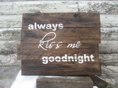Rustic Sign Always Kiss Me Goodnight by TreeTopArt on Etsy, $60.00