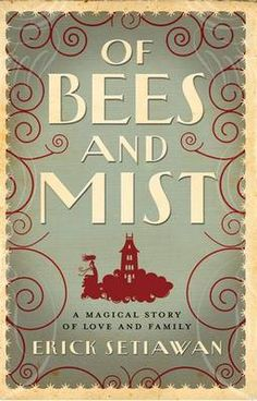 Of Bees and Mist, by Erik Setiawan    love, love love this book