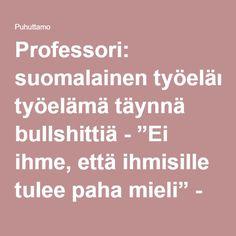 """Professori: suomalainen työelämä täynnä bullshittiä - """"Ei ihme, että ihmisille tulee paha mieli"""" - Puhuttamo"""