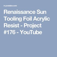 Renaissance Sun Tooling Foil Acrylic Resist - Project #176 - YouTube