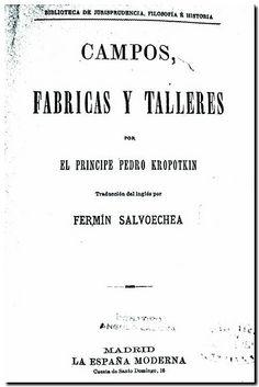 Campos, fábricas y talleres / por el Príncipe Pedro Kropotkin ; traducción del inglés por Fermín Salvoechea. - Madrid : La España Moderna, [1898]