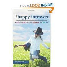 Books I want to Read: The Happy Introvert: A Wild and Crazy Guide for Celebrating Your True Self