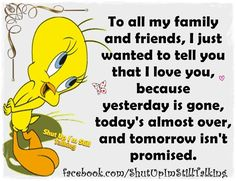 To My Family And Friends I Wanted To Let You Know I Love You