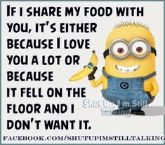 If I Share My Food With You funny quotes quote funny quote funny quotes funny sayings humor minions minion quotes