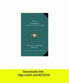The Catspaw A Comedy, In Five Acts (1850) (9781168896414) Douglas William Jerrold , ISBN-10: 116889641X  , ISBN-13: 978-1168896414 ,  , tutorials , pdf , ebook , torrent , downloads , rapidshare , filesonic , hotfile , megaupload , fileserve