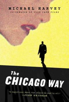 The Chicago Way, by Michael Harvey; CHICAGO/PRIVATE INVESTIGATOR -- Terry