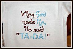 "When God made Me, He said ""TA-DA!"""